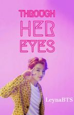 Through Her Eyes: Jeon Jungkook by LeynaBTS
