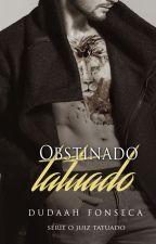 OBSTINADO TATUADO by dudaahfonseca