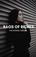 Rages Of Riches by -theboringwriter-