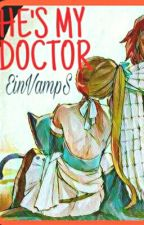 HE IS MY DOCTOR NALU (FT) *Currently under grammar editing* by EinVampS