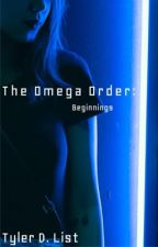 The Omega Order: Beginnings by Tyler_List