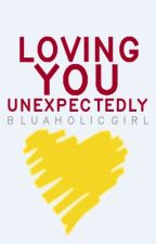 Loving You Unexpectedly. <3 by BluaholicGirl