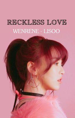 Đọc truyện [WENRENE - LISOO] - RECKLESS LOVE