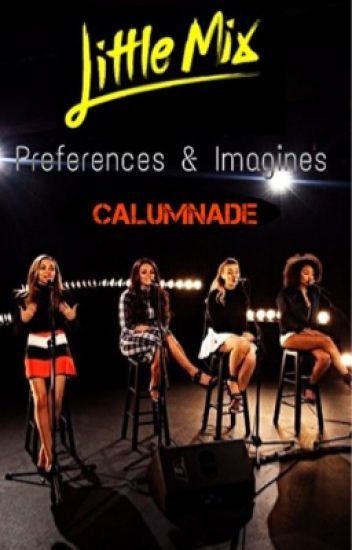 Little Mix Imagines/Preferences [COMPLETED]