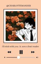 I'll 'Stick' With You - [Hanta Sero x Reader] by chae1122