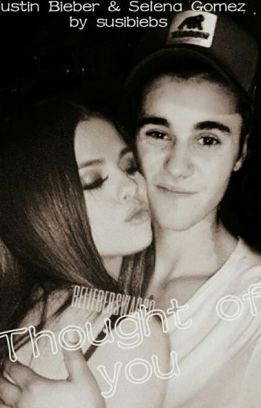 Thought of you ( Justin Bieber & Selena Gomez FF)
