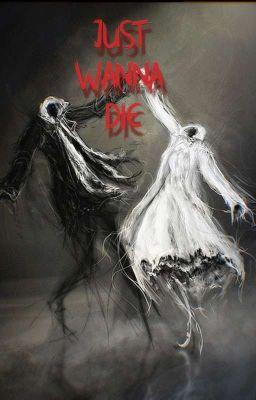 Đọc truyện Just Wanna Die [Fanfiction]