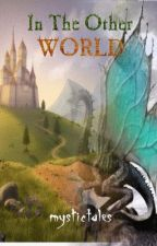 IN THE OTHER WORLD by MysticTales