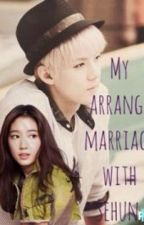 My Arrange Marriage with EXO-K's Sehun by lolashtonkar