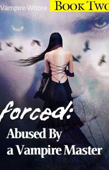 ✓ Forced: Abused By A Vampire Master! (Book Two/Erotic/SAMPLE)