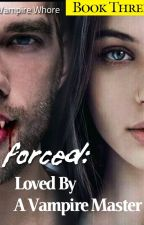 ✓ Forced: Loved By A Vampire Master (Book Three/Erotic/SAMPLE!) by VampireWhore