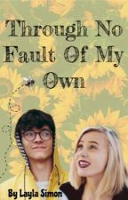 Through No Fault of My Own [ON HOLD] by gallifreykillerqueen