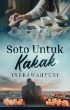 Soto untuk Kakak (END)  by IndraWahyuni6