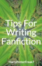 Tips For Writing Fanfiction by HarryPotterFreak7