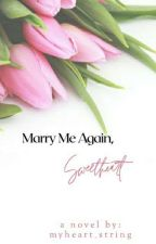 Marry Me again, Sweetheart (Completed) by myheart_string
