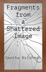 Fragments from a Shattered Image by GEETHR75