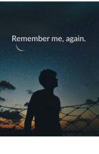 Remember me, again. by NewtandSonya