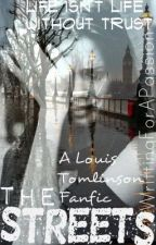 The Streets - A Louis Tomlinson Fanfic by LookingForTheUnknown