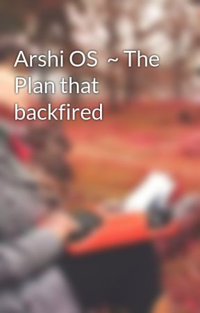 Arshi OS  ~ The Plan that backfired by -Zesty-