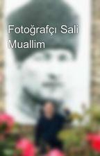 Fotoğrafçı Sali Muallim by cevatcirak