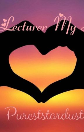 My Lecturer My Love by pureststardust