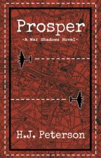 Prosper (War Shadows: Book 1) (Wattys 2017) by SicSemperT-Rex