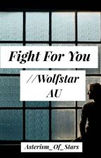 Fight For You // Wolfstar AU by escape_my_mortality