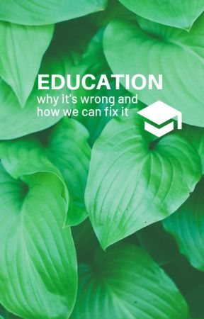 Education: Why it's wrong and how we can fix it by ulzxang