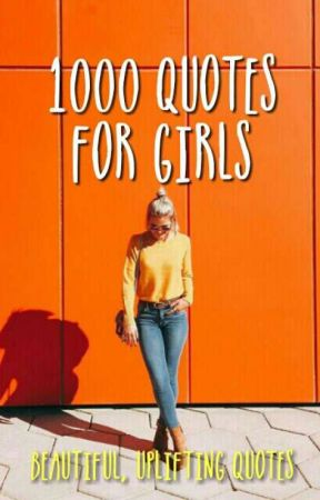 1000 quotes for girls by RaineTheWarrior