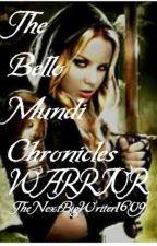 The Bello Mundi Chronicles: Warrior by TheNextBigWriter1609