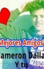 """""""Mejores Amigos"""" Cameron Dallas y tu by joselee15"""