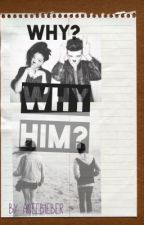 Why? Why him? by AneeBieber