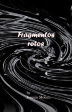 Fragmentos rotos. by fallenDei