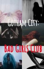 Gotham City: Bad Girls Club by palexbrunette