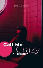 Call Me Crazy by MaeEberle