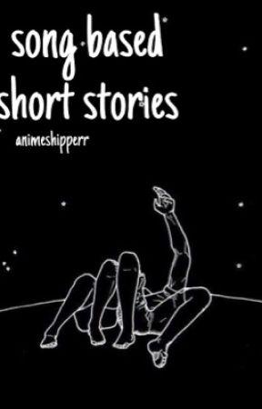 song based short stories by animeshipperr