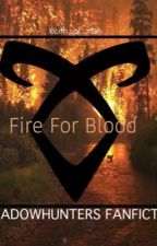 Fire for Blood • A Shadowhunters Fanfiction  by Keith_or_nah