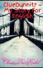 ClueDunnit? ~ My Story For English by OliviaDaRebel