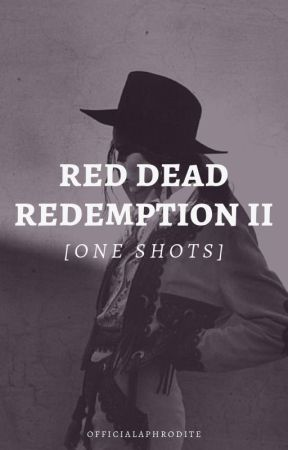 Red Dead Redemption II [ one shots ] by officialAPHRODITE