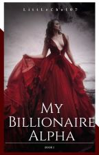 My Billionaire Alpha {Chosen Mates Book #1} by LittleCho107