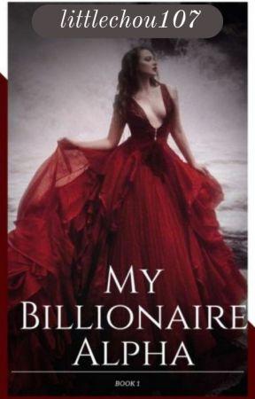 My Billionaire Alpha {Chosen Mates Book #1} by LittleCho107