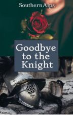 Goodbye to the Knight by SouthernAlps