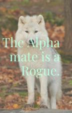 The Alpha mate is a Rogue by ineedsomerest
