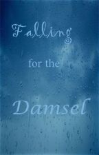 Falling for the Damsel [ON HOLD] by CSwartz