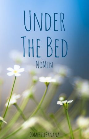Under The Bed // NoMin by DomesticBanana