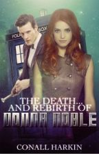 The Death... And Rebirth of Donna Noble by DoctorDonnaTARDIS