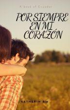 Por siempre en mi corazón by PamelaRengifo