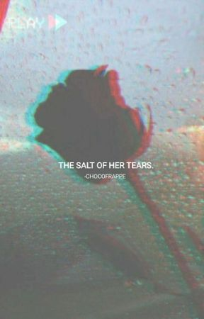 THE SALT OF HER TEARS. by -whixey