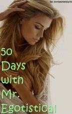 50 Days with Mr. Egotistical (Complete) by fortheloveofwriting