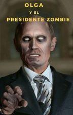 Olga y el presidente zombie by escritora_unskilled